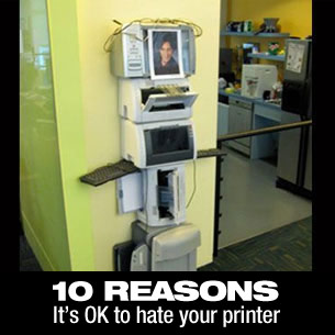 10 reasons why it's OK to hate your printer