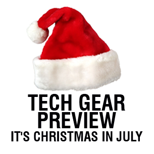 Tech Gadget preview - It's Christmas in July
