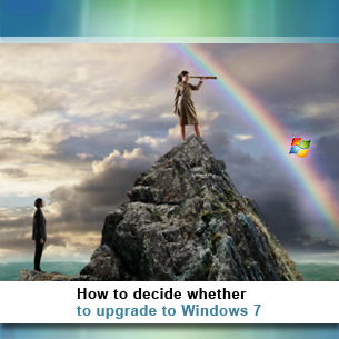 How to decide whether to upgrade to Windows 7