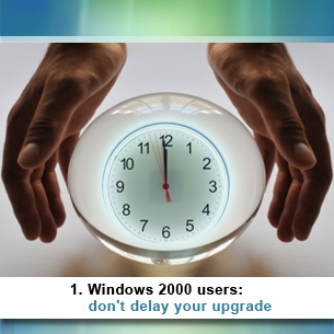 1. Windows 2000 users: don't delay your upgrade