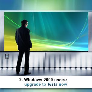2. Windows 2000 users: upgrade to Vista now