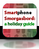 Smartphone Smorgasbord: a holiday guide